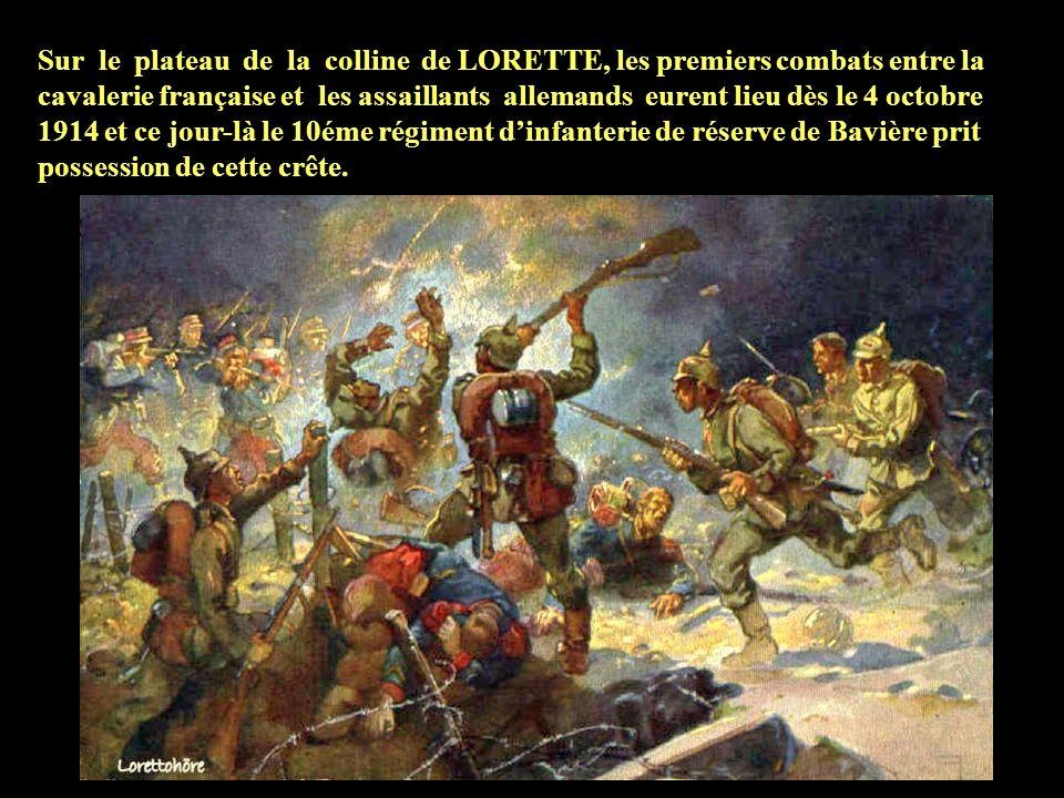 Sur le plateau de la colline de LORETTE, les premiers combats entre la cavalerie française et les assaillants allemands eurent lieu dès le 4 octobre 1914 et ce jour-là le 10éme régiment dinfanterie de réserve de Bavière prit possession de cette crête.