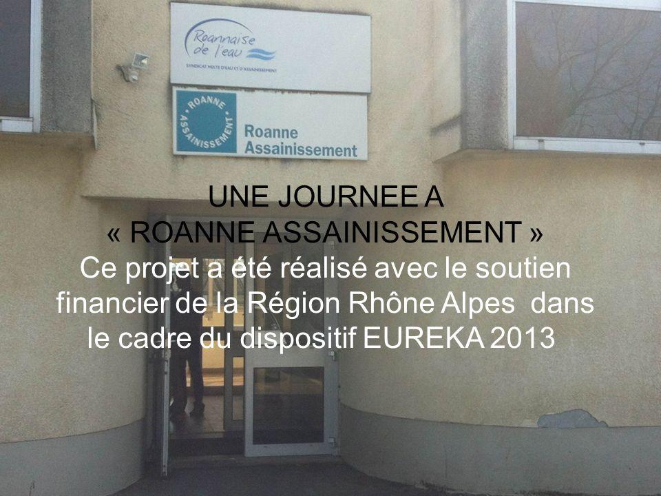 UNE JOURNEE A « ROANNE ASSAINISSEMENT » Ce projet a été réalisé avec le soutien financier de la Région Rhône Alpes dans le cadre du dispositif EUREKA