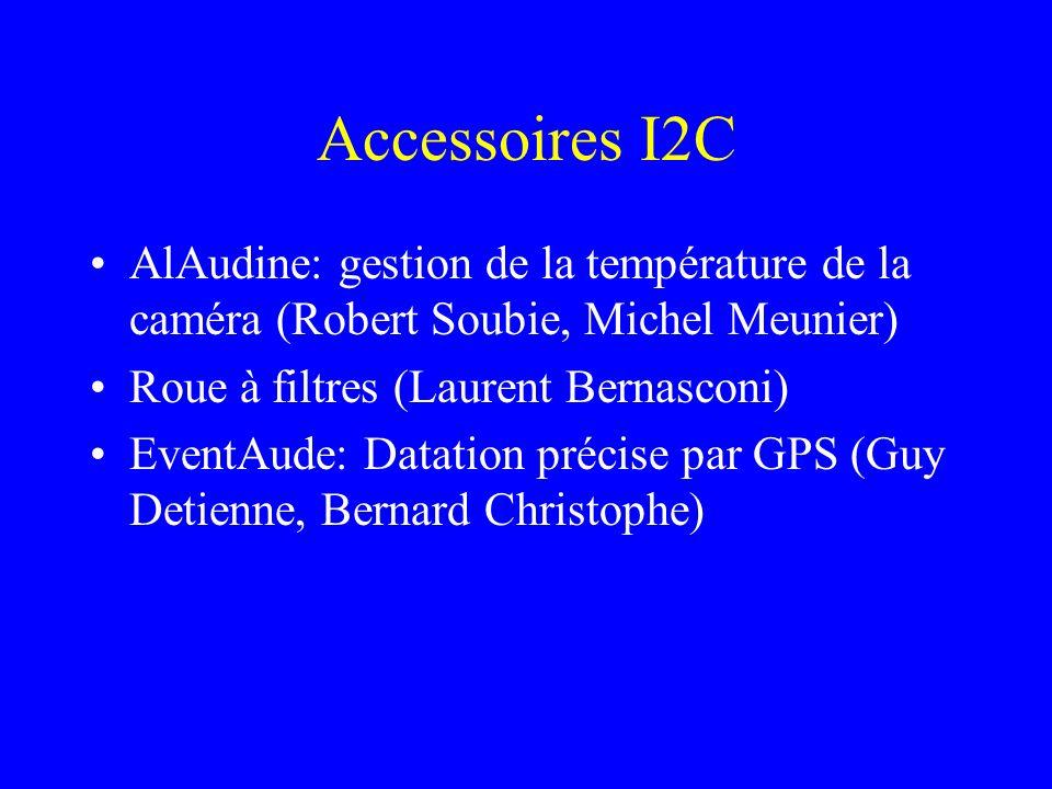 Accessoires I2C AlAudine: gestion de la température de la caméra (Robert Soubie, Michel Meunier) Roue à filtres (Laurent Bernasconi) EventAude: Datati