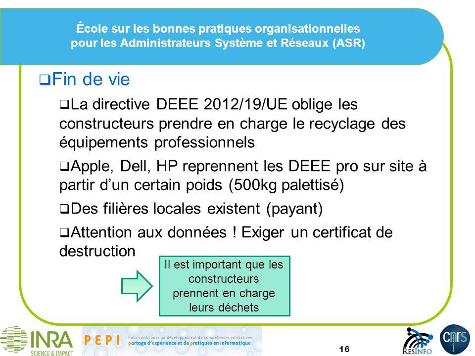 École sur les bonnes pratiques organisationnelles pour les Administrateurs Système et Réseaux (ASR) Fin de vie La directive DEEE 2012/19/UE oblige les