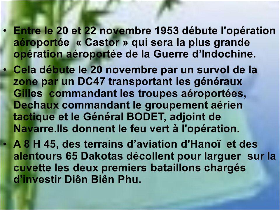 Entre le 20 et 22 novembre 1953 débute l opération aéroportée « Castor » qui sera la plus grande opération aéroportée de la Guerre dIndochine.