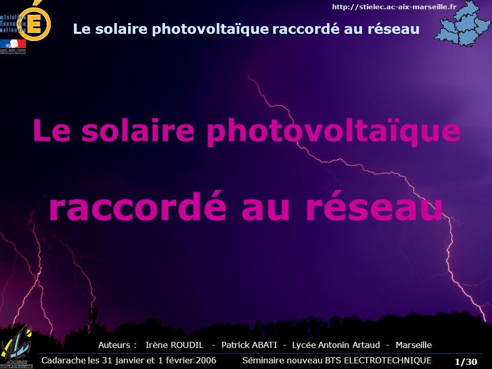 Cadarache les 31 janvier et 1 février 2006 Séminaire nouveau BTS ELECTROTECHNIQUE 22/30 http://stielec.ac-aix-marseille.fr 16 panneaux photovoltaïques de 110 Wc Les modules photovoltaïques