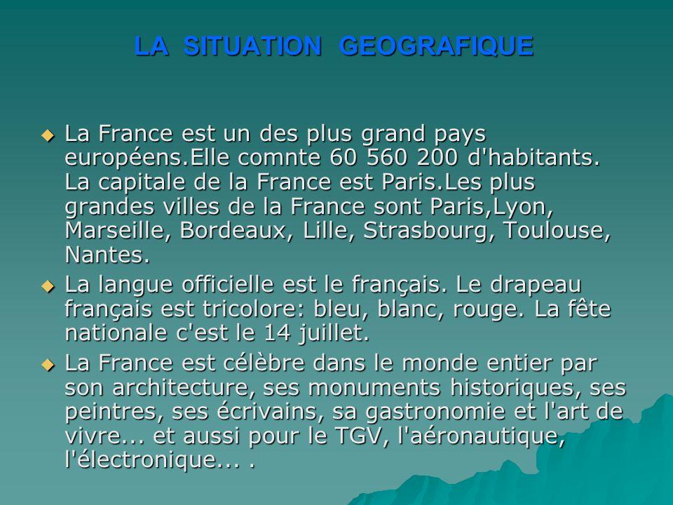 LA SITUATION GЕOGRAFIQUE La France est un des plus grand pays européens.Elle comnte 60 560 200 d habitants.