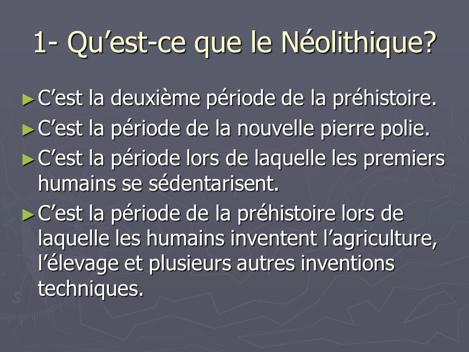 1- Quest-ce que le Néolithique? Cest la deuxième période de la préhistoire. Cest la deuxième période de la préhistoire. Cest la période de la nouvelle