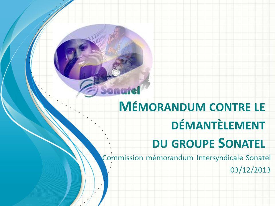 M ÉMORANDUM CONTRE LE DÉMANTÈLEMENT DU GROUPE S ONATEL Commission mémorandum Intersyndicale Sonatel 03/12/2013