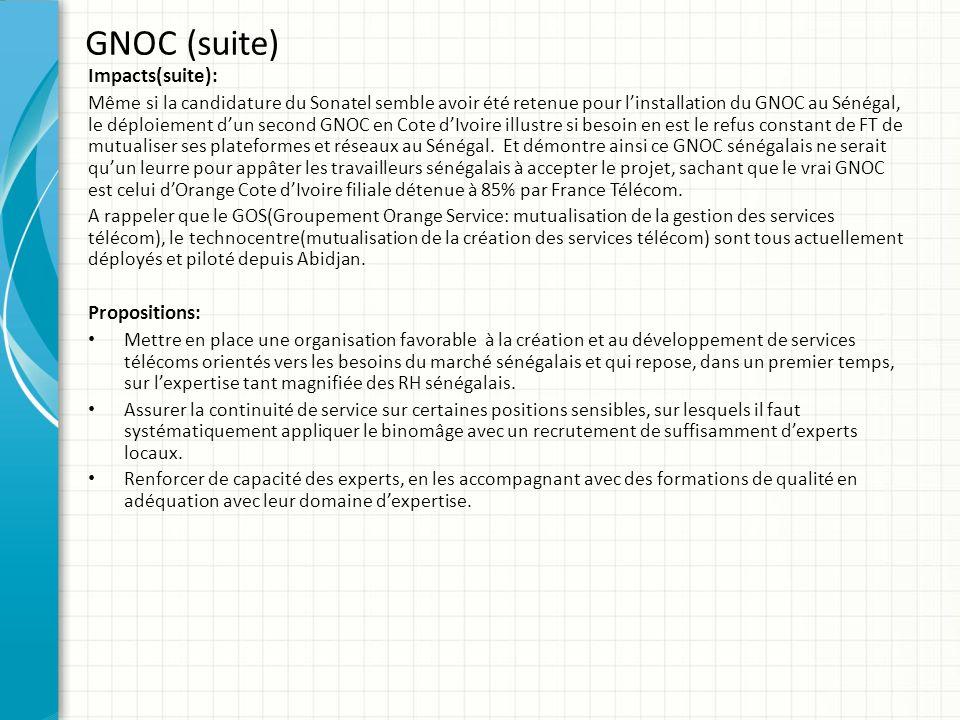 GNOC (suite) Impacts(suite): Même si la candidature du Sonatel semble avoir été retenue pour linstallation du GNOC au Sénégal, le déploiement dun seco