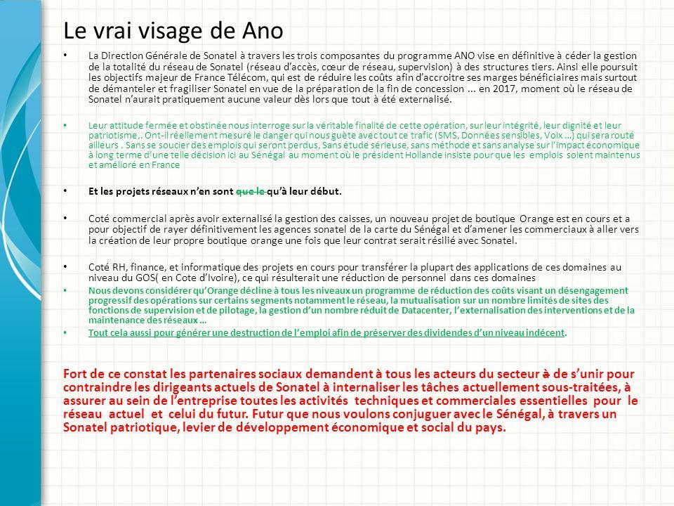 Le vrai visage de Ano La Direction Générale de Sonatel à travers les trois composantes du programme ANO vise en définitive à céder la gestion de la to