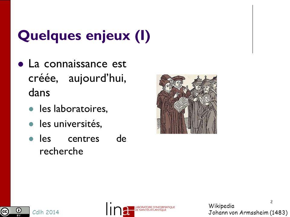 Cdlh 2014 Quelques enjeux (I) La connaissance est créée, aujourdhui, dans les laboratoires, les universités, les centres de recherche 2 Wikipedia Johann von Armssheim (1483)