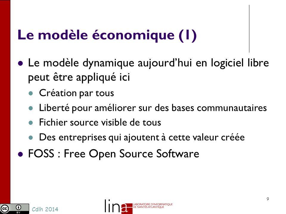 Cdlh 2014 Le modèle économique (1) Le modèle dynamique aujourdhui en logiciel libre peut être appliqué ici Création par tous Liberté pour améliorer sur des bases communautaires Fichier source visible de tous Des entreprises qui ajoutent à cette valeur créée FOSS : Free Open Source Software 9