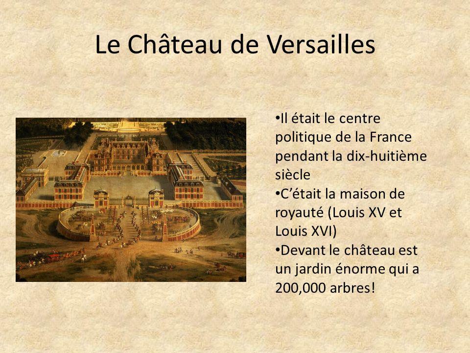 Le Château de Versailles Il était le centre politique de la France pendant la dix-huitième siècle Cétait la maison de royauté (Louis XV et Louis XVI) Devant le château est un jardin énorme qui a 200,000 arbres!