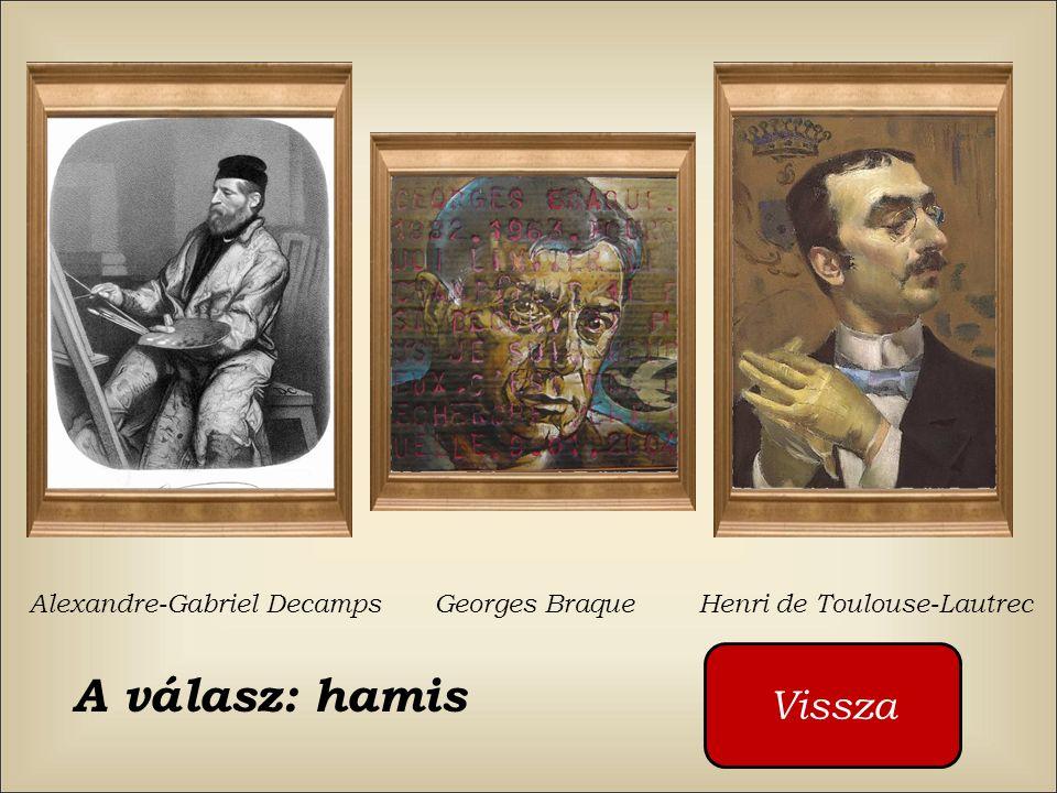 Ki festette ezt a képet ? Alexandre-Gabriel Decamps Georges Braque Henri de Toulouse-Lautrec Kattintson a piros gombra s