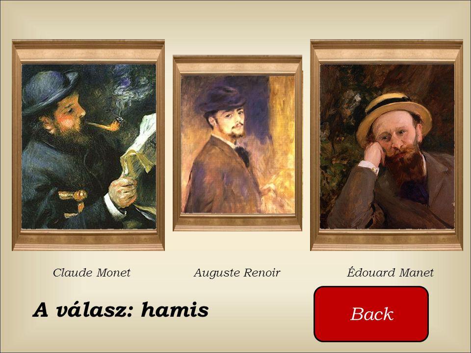 Claude Monet Auguste Renoir Édouard Manet Ki festette ezt a képet ? Cliquez sur les boutons rouges