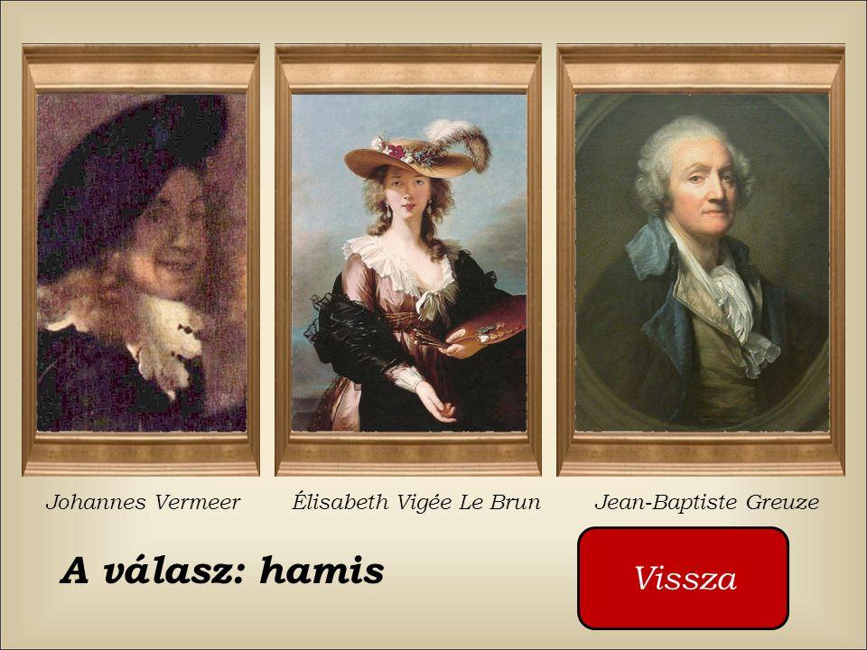Ki festette ezt a képet ? Johannes Vermeer Élisabeth Vigée Le Brun Jean-Baptiste Greuze Kattintson a piros gombra