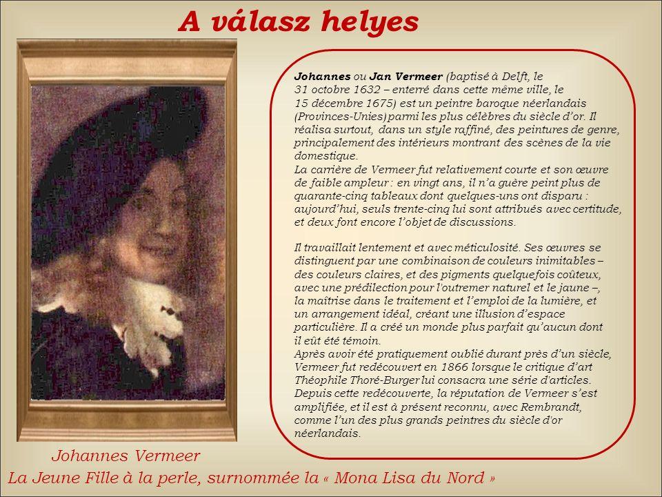 Johannes Vermeer A válasz: hamis Vissza Élisabeth Vigée Le BrunJean-Baptiste Greuze