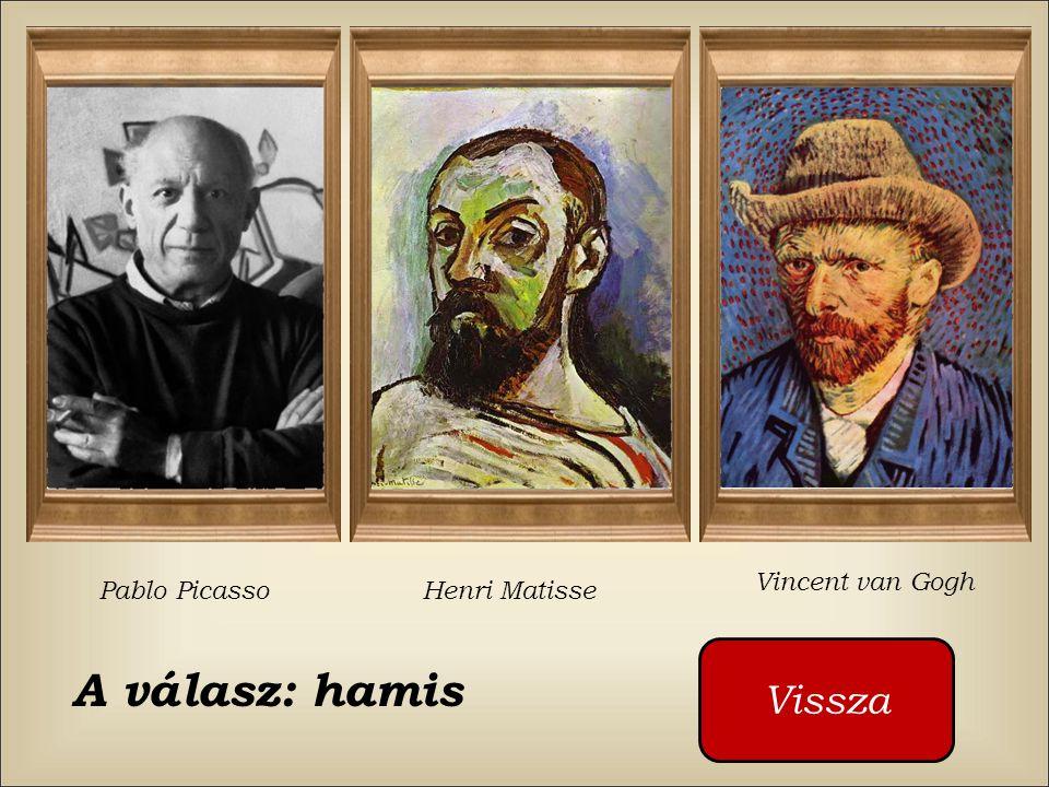 Ki festette ezt a képet ? Pablo Picasso Henri Matisse Vincent van Gogh Kattintson a piros gombra