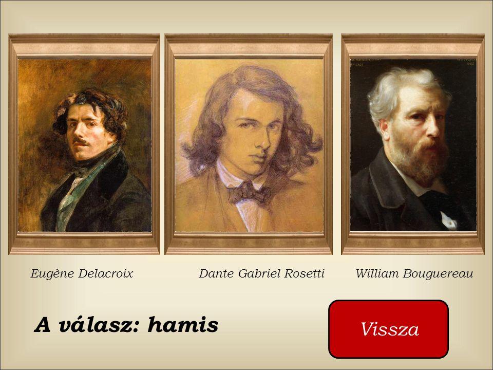 Ki festette ezt a képet ? William Bouguereau Dante Gabriel Rosetti Eugène Delacroix Cliquez sur les boutons rouges