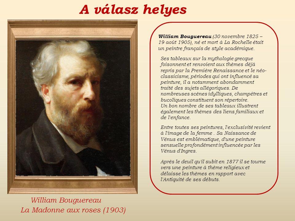 A válasz: hamis Vissza Eugène DelacroixDante Gabriel RosettiWilliam Bouguereau