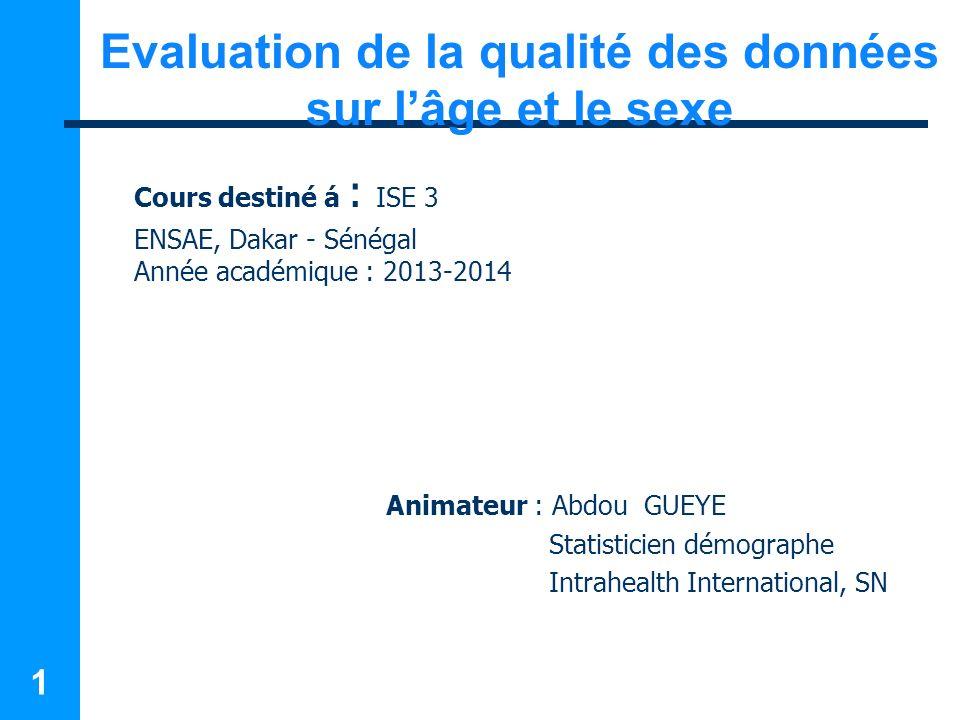1 Cours destiné á : ISE 3 ENSAE, Dakar - Sénégal Année académique : 2013-2014 Animateur : Abdou GUEYE Statisticien démographe Intrahealth Internationa