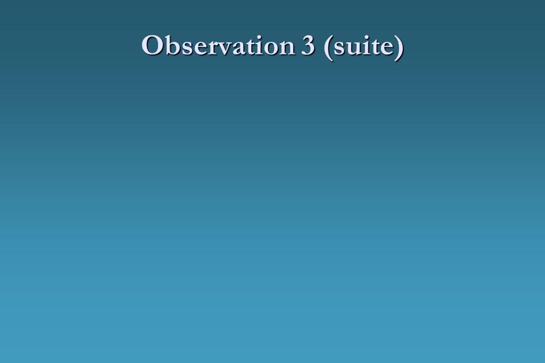 Observation 3 (suite)