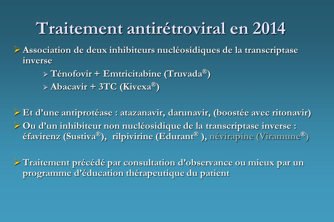 Traitement antirétroviral en 2014 Association de deux inhibiteurs nucléosidiques de la transcriptase inverse Association de deux inhibiteurs nucléosid