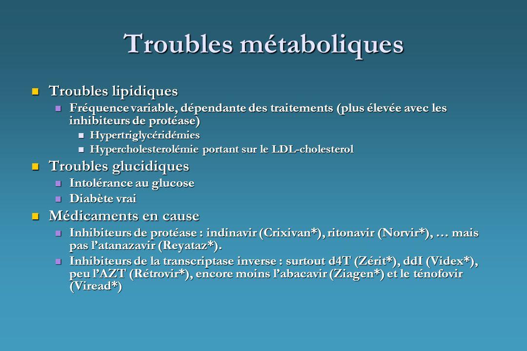 Troubles métaboliques Troubles lipidiques Troubles lipidiques Fréquence variable, dépendante des traitements (plus élevée avec les inhibiteurs de prot