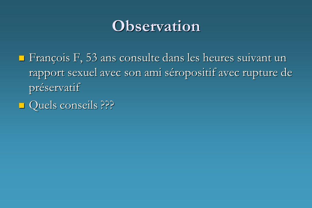 Observation François F, 53 ans consulte dans les heures suivant un rapport sexuel avec son ami séropositif avec rupture de préservatif François F, 53