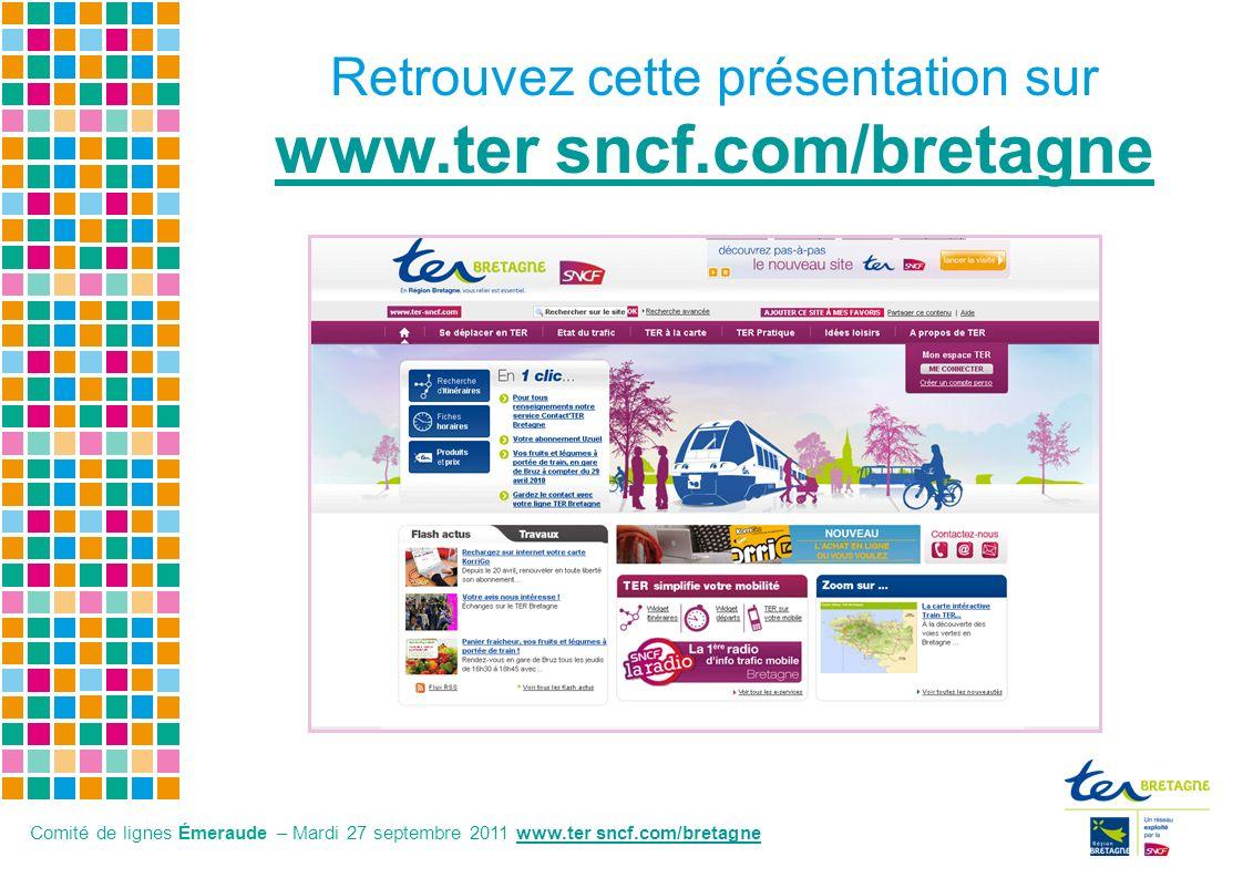 Retrouvez cette présentation sur www.ter sncf.com/bretagne www.ter Comité de lignes Émeraude – Mardi 27 septembre 2011 www.ter sncf.com/bretagnewww.te