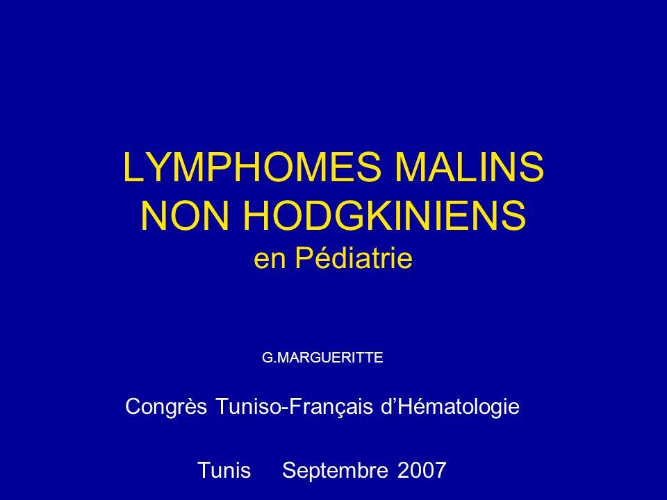 LYMPHOMES MALINS NON HODGKINIENS en Pédiatrie G.MARGUERITTE Congrès Tuniso-Français dHématologie Tunis Septembre 2007