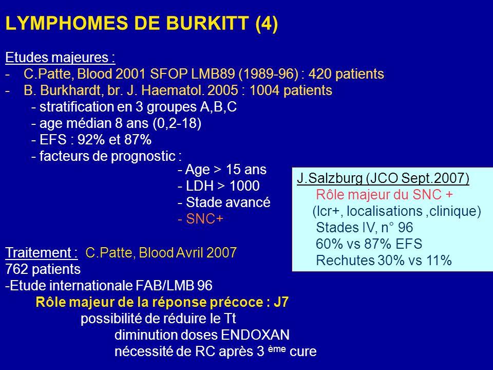LYMPHOMES DE BURKITT (4) Etudes majeures : -C.Patte, Blood 2001 SFOP LMB89 (1989-96) : 420 patients -B. Burkhardt, br. J. Haematol. 2005 : 1004 patien