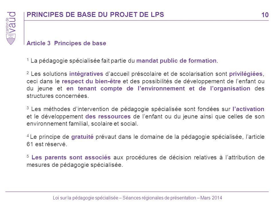 10 Loi sur la pédagogie spécialisée – Séances régionales de présentation – Mars 2014 Article 3 Principes de base 1 La pédagogie spécialisée fait parti
