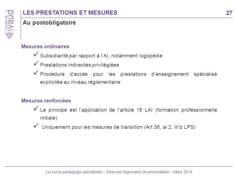 27 Loi sur la pédagogie spécialisée – Séances régionales de présentation – Mars 2014 LES PRESTATIONS ET MESURES Mesures ordinaires Subsidiarité par ra