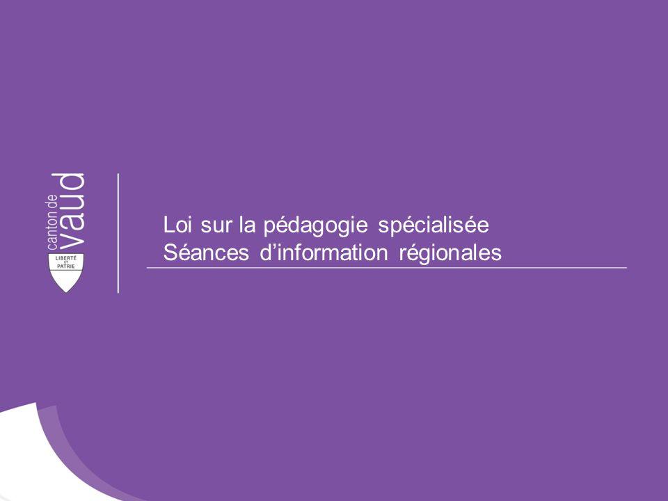 29 Loi sur la pédagogie spécialisée – Séances régionales de présentation – Mars 2014 Loi sur la pédagogie spécialisée Séances dinformation régionales