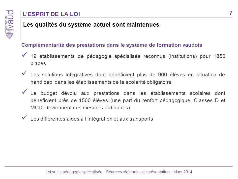 7 Loi sur la pédagogie spécialisée – Séances régionales de présentation – Mars 2014 LESPRIT DE LA LOI Complémentarité des prestations dans le système