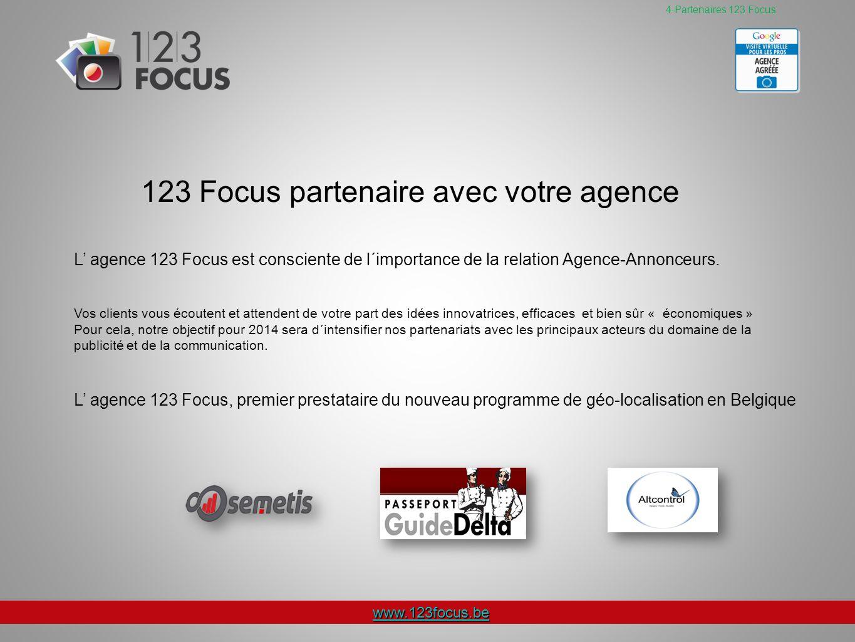 www.123focus.be 4-Partenaires 123 Focus 123 Focus partenaire avec votre agence L agence 123 Focus est consciente de l´importance de la relation Agence-Annonceurs.