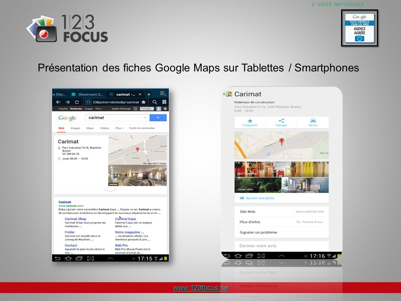 www.123focus.be Présentation des fiches Google Maps sur Tablettes / Smartphones 2- VISITE 360 ºGOOGLE
