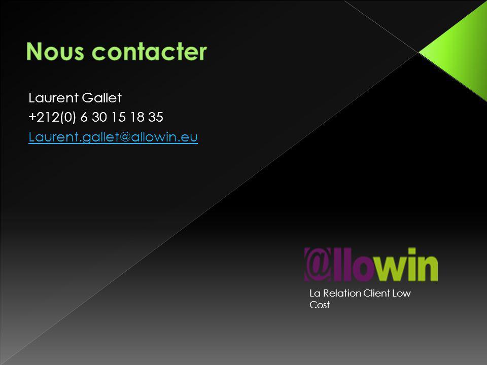 Laurent Gallet +212(0) 6 30 15 18 35 Laurent.gallet@allowin.eu La Relation Client Low Cost