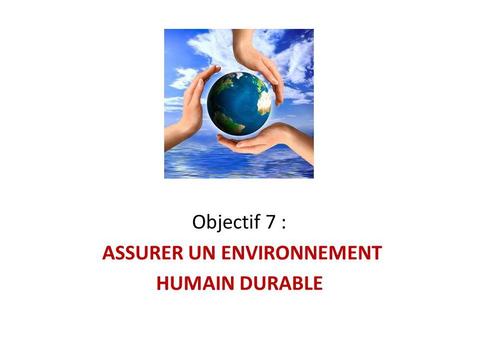 Objectif 7 : ASSURER UN ENVIRONNEMENT HUMAIN DURABLE