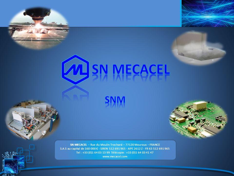 SN MECACEL – Rue du Moulin Trochard – 77120 Mouroux – FRANCE S.A.S au capital de 160 000 - SIREN 512 691 965 - APE 2612 Z - FR 63 512 691 965 Tel : +3