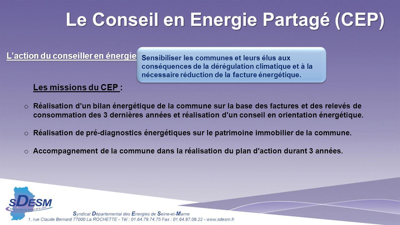 Le Conseil en Energie Partagé (CEP) Laction du conseiller en énergie : Les missions du CEP : o Réalisation d un bilan énergétique de la commune sur la base des factures et des relevés de consommation des 3 dernières années et réalisation d un conseil en orientation énergétique.