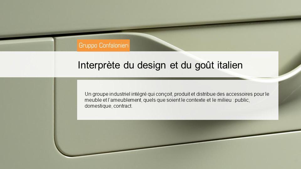 Interprète du design et du goût italien Un groupe industriel intégré qui conçoit, produit et distribue des accessoires pour le meuble et lameublement, quels que soient le contexte et le milieu : public, domestique, contract.