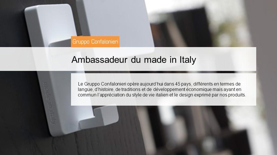 Ambassadeur du made in Italy Le Gruppo Confalonieri opère aujourdhui dans 45 pays, différents en termes de langue, dhistoire, de traditions et de développement économique mais ayant en commun lappréciation du style de vie italien et le design exprimé par nos produits.
