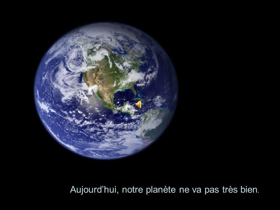 Aujourdhui, notre planète ne va pas très bien.