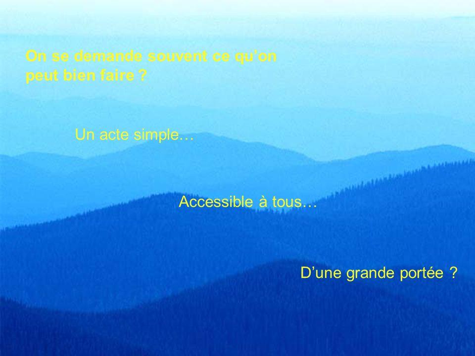 Un acte simple… Accessible à tous… Dune grande portée .