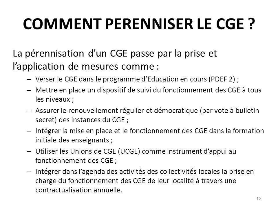 La pérennisation dun CGE passe par la prise et lapplication de mesures comme : – Verser le CGE dans le programme dEducation en cours (PDEF 2) ; – Mett