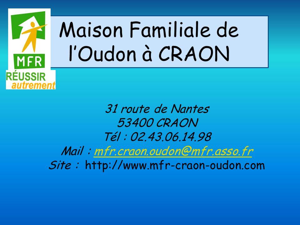 Maison Familiale de lOudon à CRAON 31 route de Nantes 53400 CRAON Tél : 02.43.06.14.98 Mail : mfr.craon.oudon@mfr.asso.frmfr.craon.oudon@mfr.asso.fr Site : http://www.mfr-craon-oudon.com