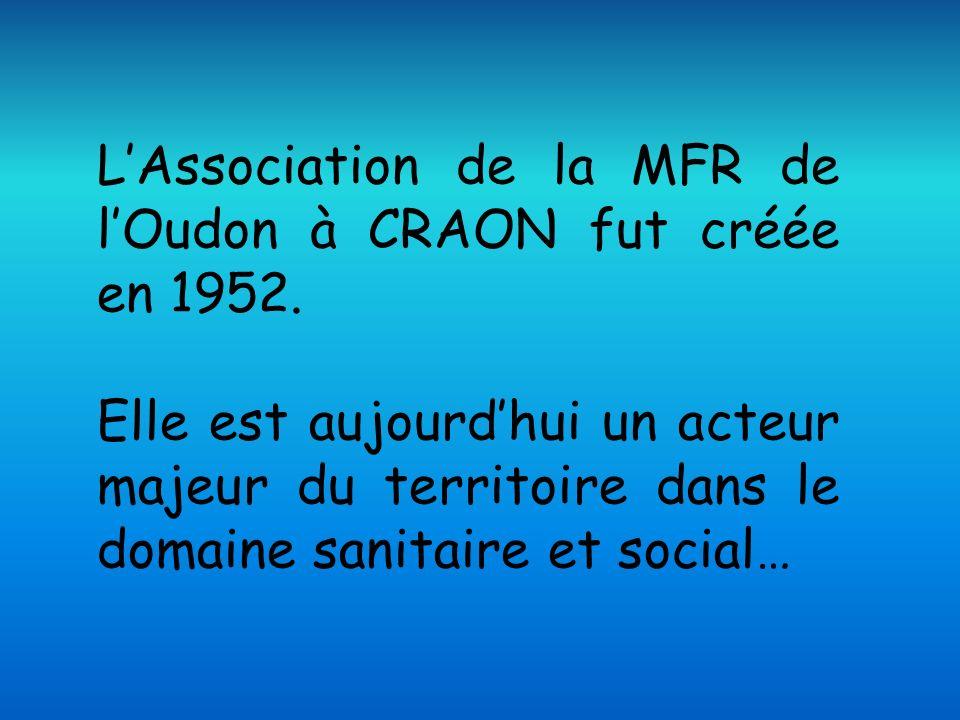 LAssociation de la MFR de lOudon à CRAON fut créée en 1952. Elle est aujourdhui un acteur majeur du territoire dans le domaine sanitaire et social…
