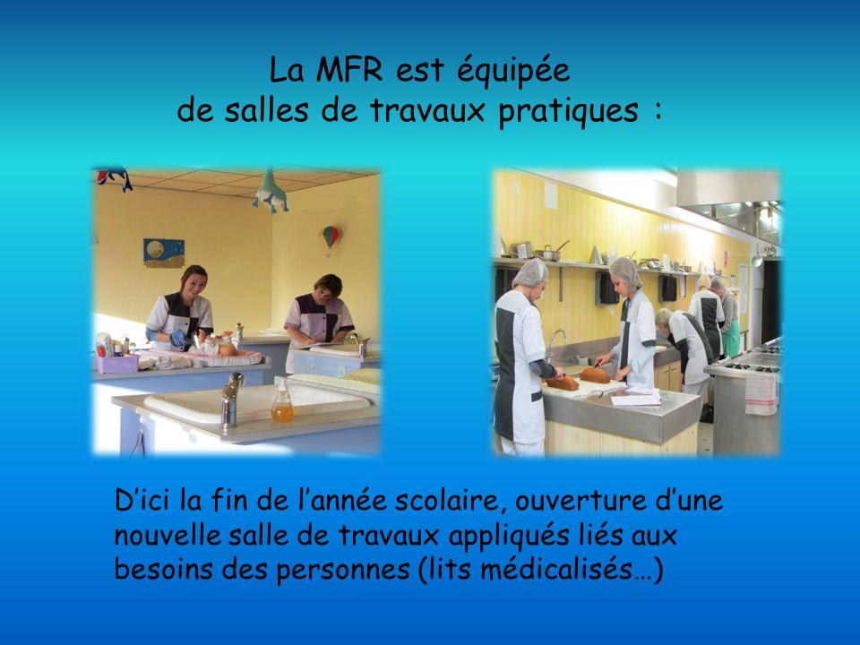 La MFR est équipée de salles de travaux pratiques : Dici la fin de lannée scolaire, ouverture dune nouvelle salle de travaux appliqués liés aux besoins des personnes (lits médicalisés…)