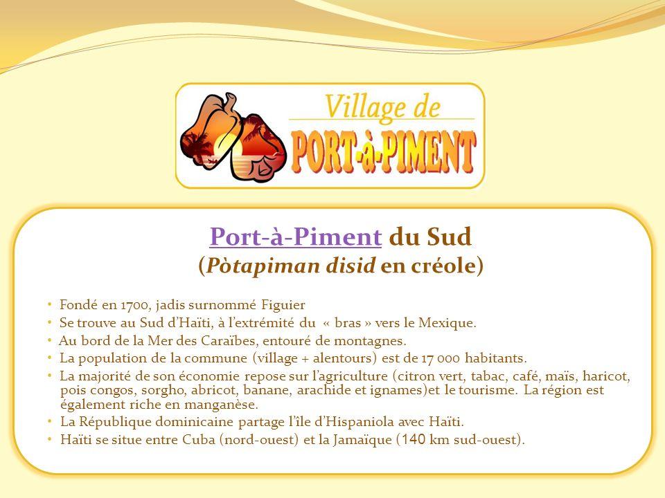 Port-à-PimentPort-à-Piment du Sud (Pòtapiman disid en créole) Fondé en 1700, jadis surnommé Figuier Se trouve au Sud dHaïti, à lextrémité du « bras »