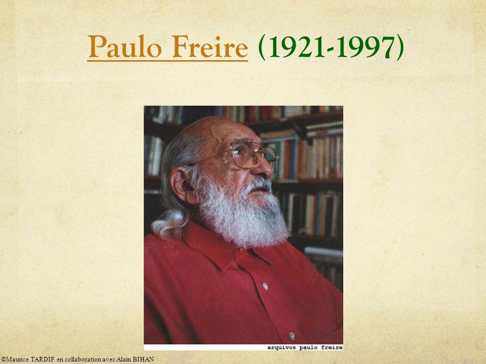La pédagogie de Paulo Freire ou quand léducation devient un acte politique ©Maurice TARDIF en collaboration avec Alain BIHAN