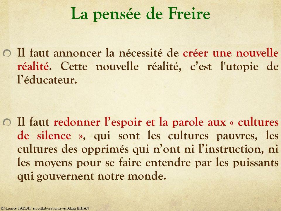 La pensée de Freire Il faut annoncer la nécessité de créer une nouvelle réalité.